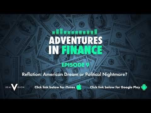 Adventures in Finance Episode 9 - Reflation: American Dream or Political Nightmare?