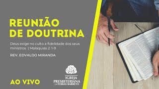 Reunião de Doutrina   09/07/2021   Rev. Edvaldo Miranda   Malaquias 2. 1-9