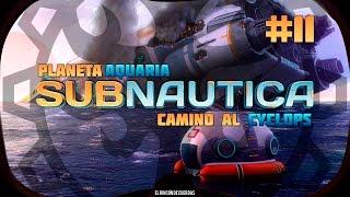[JUGANDO] - Subnautica - Planeta Aquaria  - Camino al Cyclops - Capítulo 11