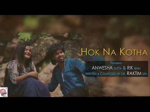 Hok Na Kotha | Full Video | Dr Raktim Sen | Rik Basu & Anwesha Dutta