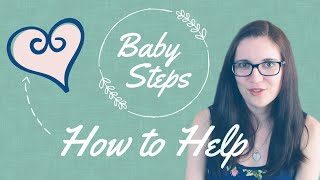 Things you SHOULD say | How to Help | BABY STEPS