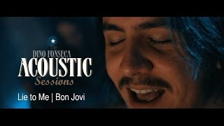 Gambar cover Bon Jovi - Lie to Me | Dino Fonseca - The Acoustic Sessions Vol.1