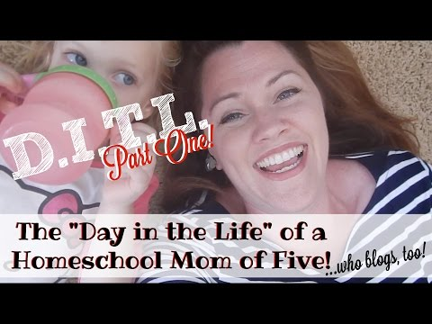DITL OF A HOMESCHOOL MOM OF FIVE (...WHO BLOGS!) -- PART 1