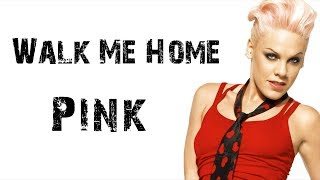 Pink - Walk Me Home [ Lyrics ] Video