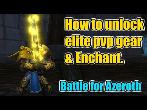 How To Unlock Elite Pvp Gear And Elite Pvp Enchant In BFA | Battle For Azeroth 8.0.1