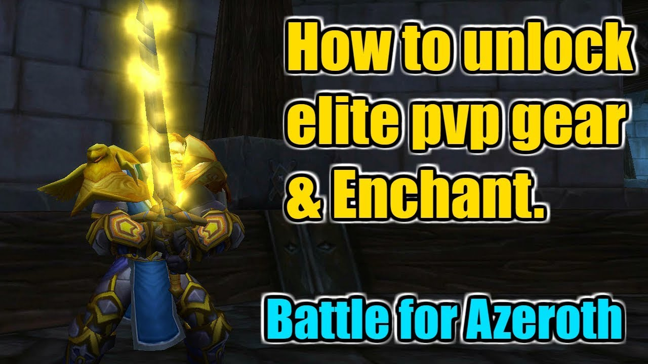 How to unlock Elite pvp gear and Elite pvp enchant in BFA | Battle for  Azeroth 8 0 1