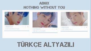 [Türkçe Altyazılı] AB6IX - NOTHING WITHOUT YOU
