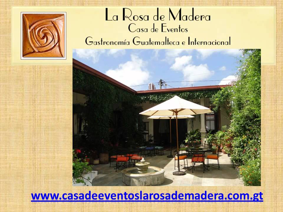 Casa de eventos la rosa de madera guatemala centro - La casa de la madera valencia ...