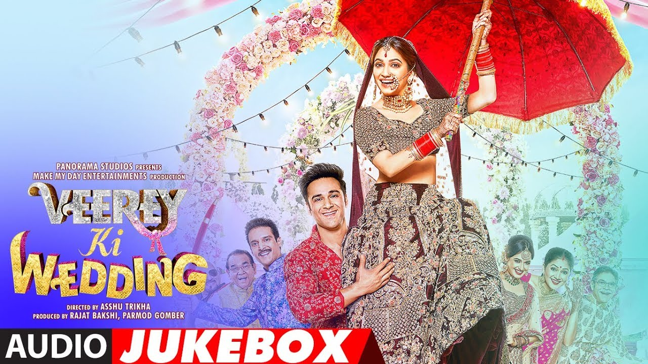 Veerey Ki Wedding.Full Album Veerey Ki Wedding Pulkit Samrat Kriti Kharbanda Jimmy Shergill