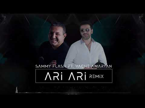 Sammy Flash & Vache Amaryan - Ari Ari  (RMX 1) // Official // 2019//