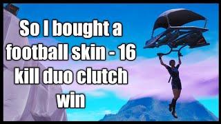 Fortnite: so I bought a football skin - 16 kill duo clutch win