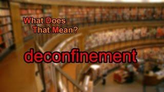What does deconfinement mean?