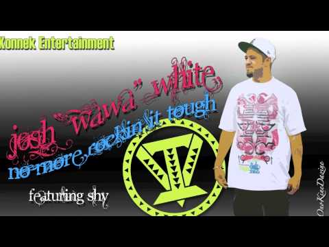 "Josh ""WaWa"" White ft. Shy - No More Rockin It Tough ~~~ISLAND VIBE~~~"