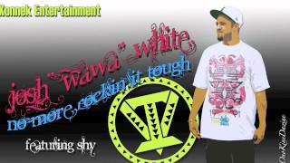"Josh ""WaWa"" White ft. Shy - No More Rockin It Tough ~~~ISLAND VIBE~~~"