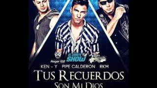 Tus Recuerdos Son Mi Dios (Official Remix 2001)-Pipe Calderon Ft. RKM & Ken-Y