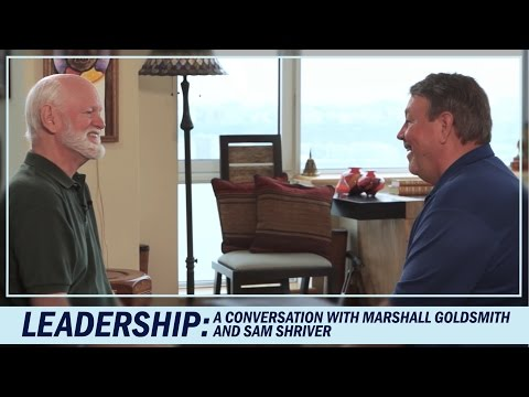 Leadership: A Conversation with Marshall Goldsmith and Sam Shriver