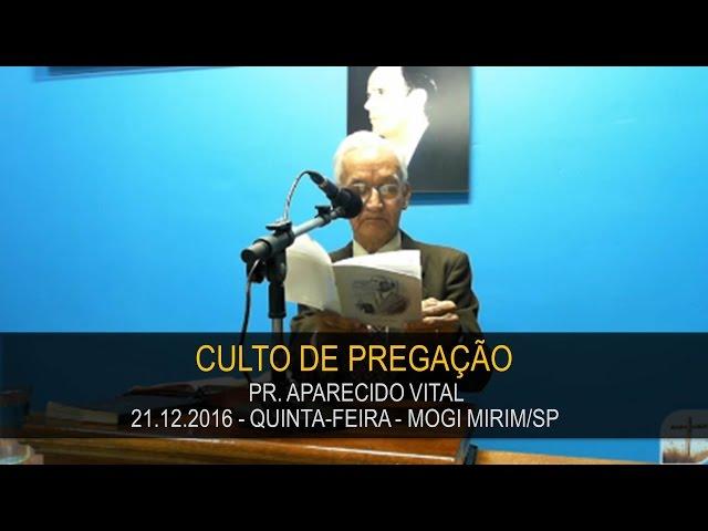 21.12.2016 - Quinta-feira - Pr. Aparecido Vital   Tabernáculo da Fé Mogi Mirim/SP