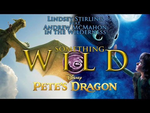 Something Wild (PETE'S DRAGON) - Lindsey Stirling feat. Andrew McMahon in the Wilderness | Lyrics