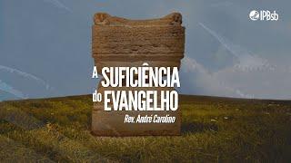 2021-08-22 - A suficiência do evangelho - Atos 17.16-34 - Rev. André Carolino - Transmissão Matutina