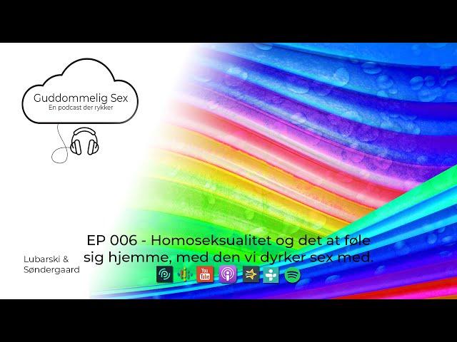 Guddommelig Sex - EP 006   Homoseksualitet og det at føle sig hjemme, med den vi dyrker sex med