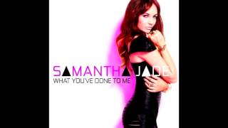 Samantha Jade - What You've Done To Me (Official Audio)
