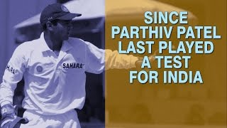 Since Parthiv Patel last played a Test for India