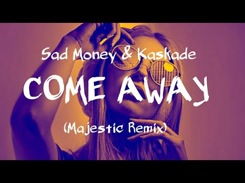 Sad Money & Kaskade - Come Away (feat. Sabrina Claudio) (Majestic Remix)