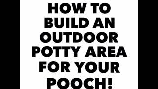 How to Build a Potty Area for Your Pooch!