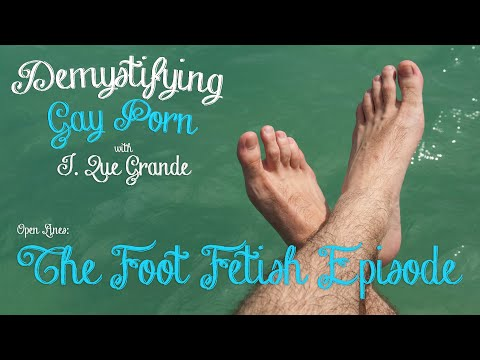 Demystifying Gay Porn S1E7: The Foot Fetish Episode