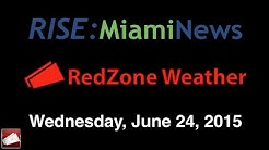 RISE: Miami News - RedZone Weather Forecast for Wednesday, June 24, 2015