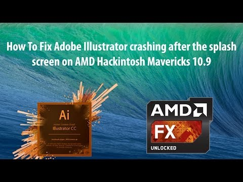 How To Fix Adobe Illustrator crashing after the splash screen on AMD Hackintosh Mavericks 10.9.x