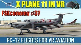 X Plane 11 Native VR FSEconomy #37 Carenado PC-12 Flights For VR Aviation Oculus Rift