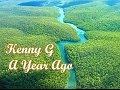 Kenny G - A Year Ago