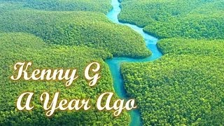 Video Kenny G - A Year Ago download MP3, 3GP, MP4, WEBM, AVI, FLV September 2018