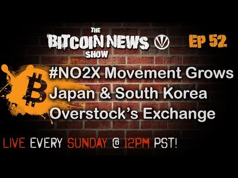 Bitcoin News #52 - No2x movement grows, Japan and South Korea, Overstock and ICOs