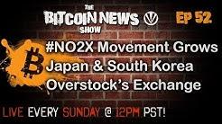 Bitcoin News #52 - No2x movement grows, Japan and South Korea, Overstock and ICOs