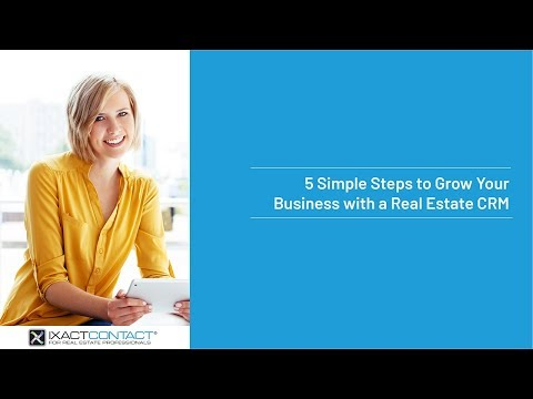 5 Simple Steps to Grow Your Business with IXACT Contact's Real Estate CRM - 2018 05 22