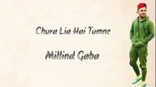 Chura Lia Hai Tumne Song Lyrics Millind Gaba