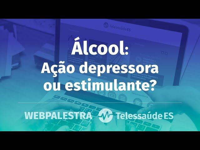 Webpalestra: Álcool - Ação depressora ou estimulante?