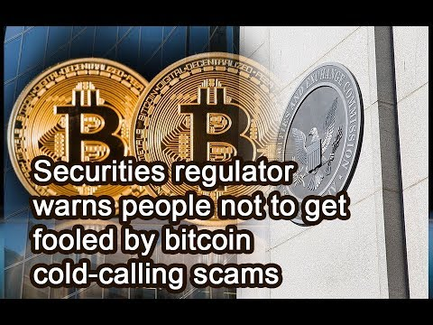 Securities regulator warns people not to get fooled by bitcoin cold-calling scams