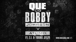 QUE. - OG Bobby Johnson ATL Mix ft. T.I. & Young Jeezy (Official Audio)