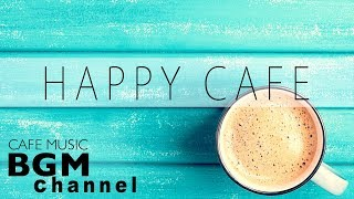 Happy Cafe Music - Relaxing Jazz, Latin, Bossa Nova Music For Work & Study