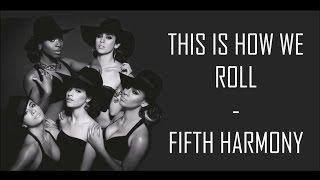This Is How We Roll - Fifth Harmony (Lyrics)