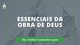 Essenciais Da Obra De Deus - Rev. Rosther Guimarães Lopes - Culto Matutino - 27/09/2020
