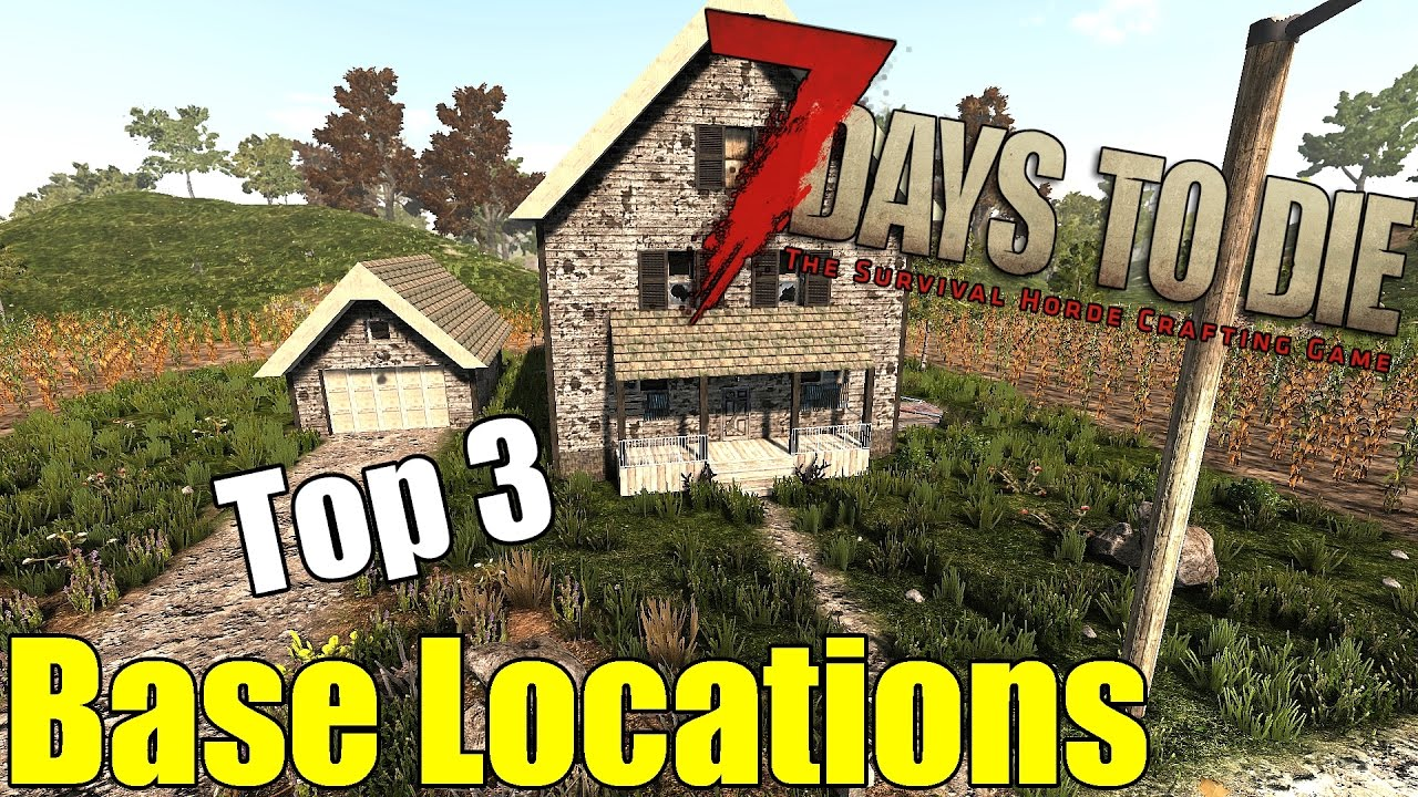 7 Days To Die Tutorial Top 3 Best Base Building Locations Base Guide Youtube
