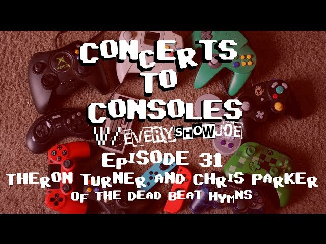 Concerts To Consoles: Episode 31 - Theron Turner and Chris Parker