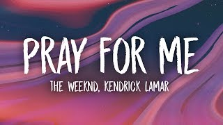The Weeknd, Kendrick Lamar - Pray For Me (Lyrics)