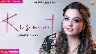 Kismat (Official ) Divya   Latest Punjabi Song 2018  Arpan Bawa Navi  Wakhra Swag Music