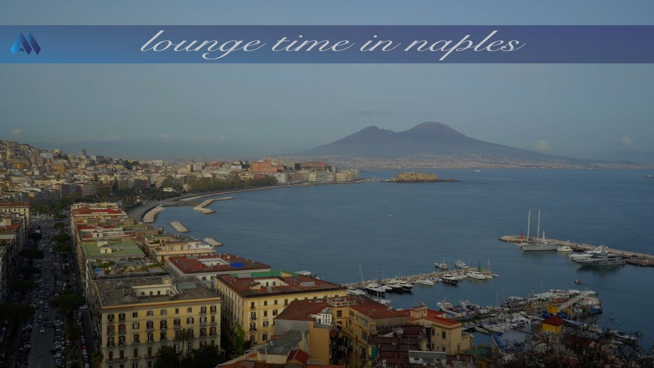 Lounge Time In Naples Napoli Napoli Ancora By No Lounge Full Albums 2 Hours In Nu Jazz Bossa Youtube
