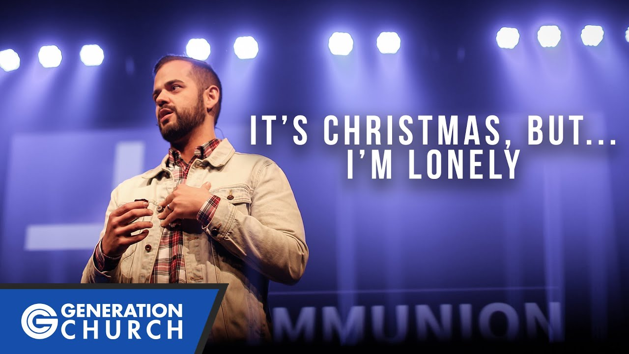 t's Christmas, but… I'm lonely  – Generation Church